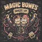 SINGLE REVIEW: MAGIC BONES – Danger I Am