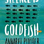 BOOK REVIEW: Silence is Goldfish by Annabel Pitcher