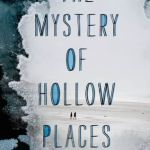 BOOK REVIEW: The Mystery of Hollow Places by Rebecca Podos