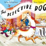 BOOK REVIEW: Detective Dog by Julia Donaldson, illustrated by Sara Ogilvie
