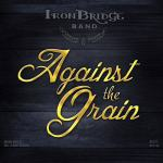 CD REVIEW: THE IRON BRIDGE BAND – Against The Grain