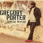 "NEWS: GREGORY PORTER ""Live In Berlin"" – DVD+2CD, Blu-ray+2CD and Digital Formats out 11/18"