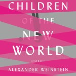 BOOK REVIEW: Children of the New World by Alexander Weinstein