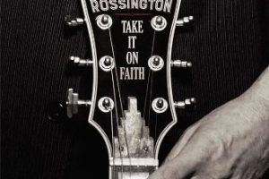 """NEWS: Billboard Exclusively Streaming Rossington """"Take It On Faith"""" Today"""