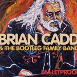 CD REVIEW: BRIAN CADD & The Bootleg Family Band – Bulletproof
