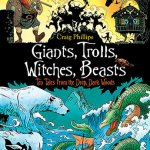 BOOK REVIEW: Giants, Trolls, Witches, Beasts – Ten Tales from the Deep, Dark Woods by Craig Phillips