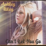 CD REVIEW: ASHLEY RILEY – Can't Let You Go [EP]