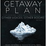 THE GETAWAY PLAN – 'OTHER VOICES, OTHER ROOMS' Australian Tour