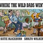 BOOK REVIEW: Where the Wild Dads Went by Kate Blackburn & Sholto Walker