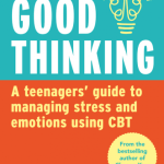 BOOK REVIEW: Good Thinking – A Teenager's Guide to Managing Stress and Emotion Using CBT by Sarah Edelman and Louise Rémond