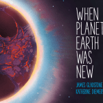 BOOK REVIEW: When Planet Earth Was New by James Gladstone