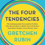 BOOK REVIEW: The Four Tendencies – The Indispensable Personality Profiles That Reveal How to Make Your Life Better (and Other People's Lives Better, Too) by Gretchen Rubin