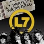 DVD REVIEW: L7 – PRETEND WE'RE DEAD