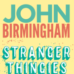 BOOK REVIEW: Stranger Thingies – From Felafel to now by John Birmingham
