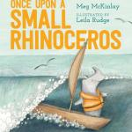 BOOK REVIEW: Once Upon a Small Rhinoceros by Meg McKinlay, illustrated by Leila Rudge