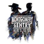 CD REVIEW: MONTGOMERY GENTRY – HERE'S TO YOU