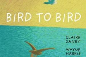 BOOK REVIEW: Bird to Bird by Claire Saxby and Wayne Harris