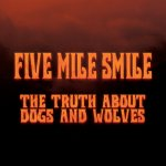EP REVIEW: FIVE MILE SMILE – The Truth About Dogs And Wolves