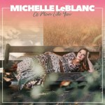 CD REVIEW: MICHELLE LeBLANC – A Man Like You
