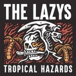 MUSIC: THE LAZYS – Tropical Hazards