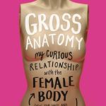BOOK REVIEW: Gross Anatomy – My Curious Relationship with the Female Body by Mara Altman