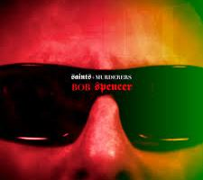 CD REVIEW: BOB SPENCER – Saints + Murderers