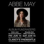 ABBE MAY ALBUM FUNDRAISERS AT CLANCY'S FREMANTLE // JUNE 14 + 15