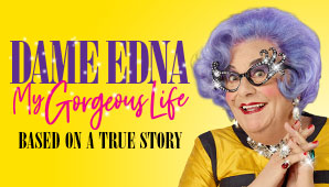DAME EDNA EMERGES FROM RETIREMENT TO GRANT AN AUDIENCE TO HER AUSTRALIAN FANS WITH HER NEW SHOW… DAME EDNA MY GORGEOUS LIFE