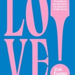 BOOK REVIEW: LOVE! An Enthusiastic and Modern Perspective on Matters of the Heart by Zoe Foster Blake