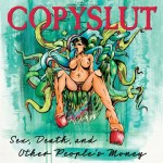 MUSIC REVIEW: COPYSLUT – Sex, Death, And Other People's Money