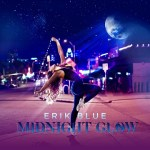MUSIC REVIEW: ERIK BLUE – Midnight Glow