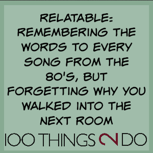 "Joke: ""Relatable: remembering the words to every song from the 80's, but forgetting why you walked into the next room"""