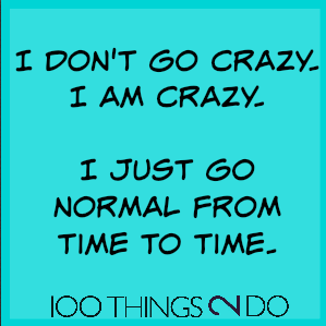 Too funny: I AM crazy!