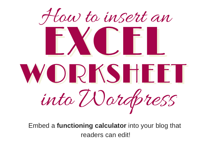 How to embed an excel worksheet into Wordpress - create a functioning calculator for your readers!
