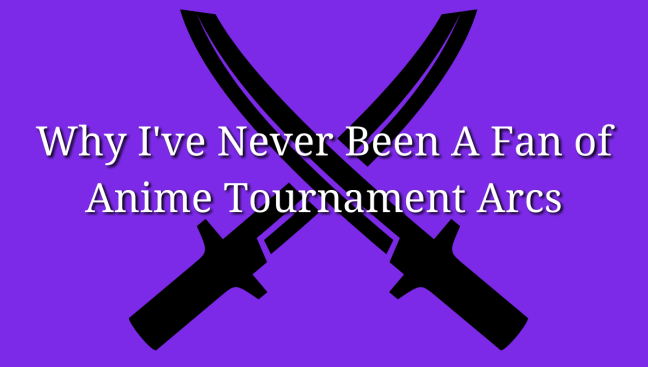 Why I've Never Been A Fan of Anime Tournament Arcs