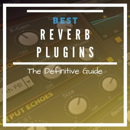 Reverb VST Plugins: The Ultimate Guide [2019 UPDATE]