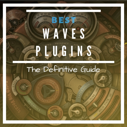 WAVES PLUGINS: The Ultimate Guide [2019 UPDATE]