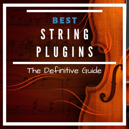String VST Plugins: The Ultimate Guide [2019 UPDATE]
