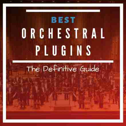 Orchestral VST Plugins: The Ultimate Guide [2019 UPDATE]