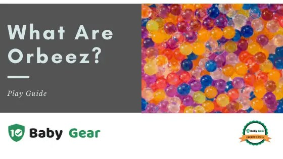 What are Orbeez - 10BabyGear Guide