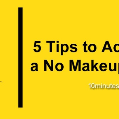 5 Tips to Achieve a No Makeup Look