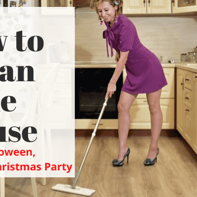 How to Clean the House after Halloween, Thanksgiving, Christmas Party?