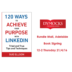 Book Signing – 120 Ways To Achieve Your Purpose With LinkedIn by Sue Ellson @ Dymocks Adelaide