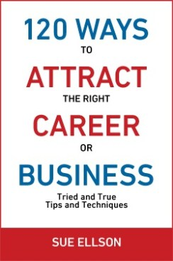 120 Ways To Attract The Right Career Or Business by Sue Ellson
