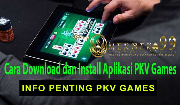 Cara Download dan Install Aplikasi PKV Games