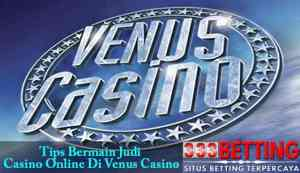 tips bermain judi di venus casino
