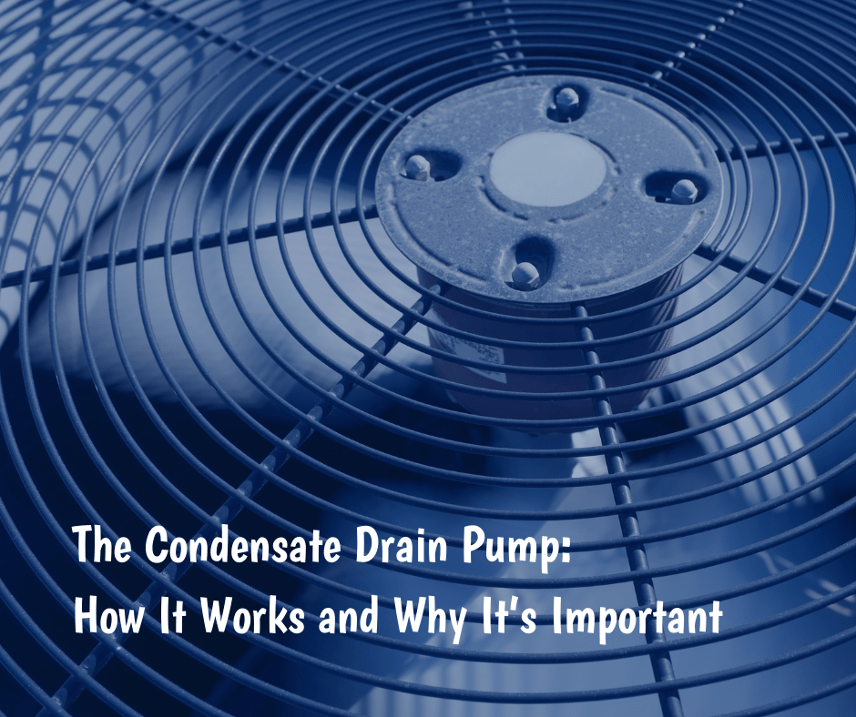 The Condensate Drain Pump How It Works and Why It's Important