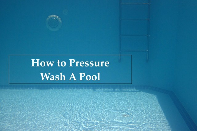 How to Pressure Wash a Pool and Spa  Just Pressure Washers