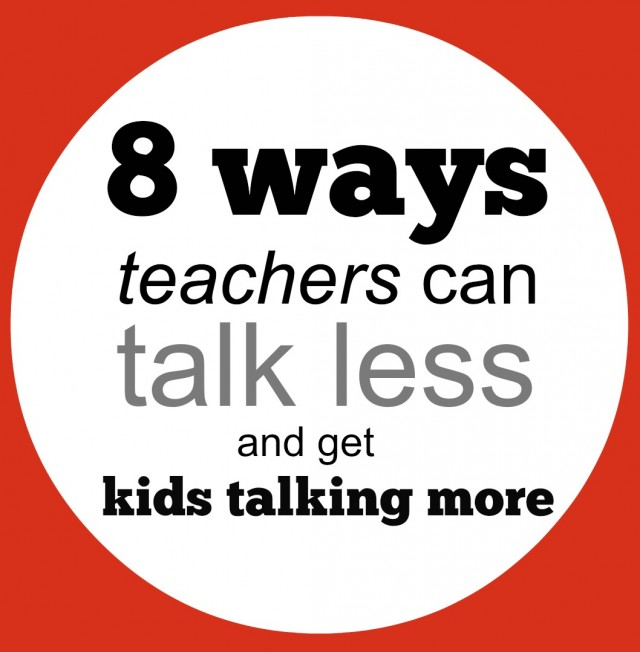 8 Ways Teachers Can Talk Less And Get Kids Talking More  The Cornerstone