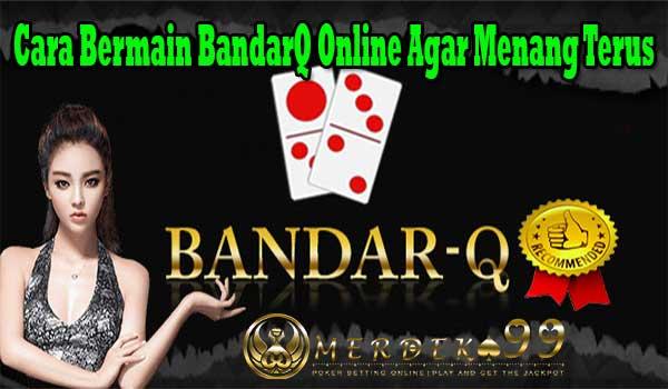 Cara Bermain BandarQ Online Agar Menang Terus